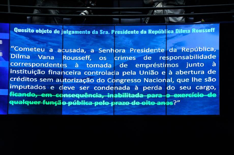 Painel eletrônico exibe quesito objeto de julgamento, durante sessão deliberativa extraordinária para votar a Denúncia 1/2016, que trata do processo de impeachment da presidente afastada Dilma Rousseff por suposto crime de responsabilidade - 31/08/2016