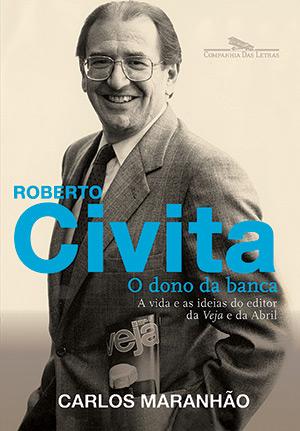 Roberto civita — O dono da banca, de Carlos Maranhão (Companhia das Letras; 528 páginas; 69,90 reais ou 39,90 reais na versão digital)