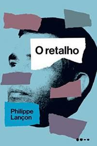 O Retalho, de Philippe Lançon (tradução de Julia da Rosa Simões; Todavia; 464 páginas; 79,90 reais e 49,90 na versão digital)