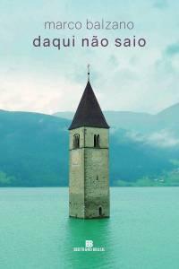 Daqui não saio, de Marco Balzano (tradução de Ivone Benedetti; Bertrand; 210 páginas; 39,90 reais)