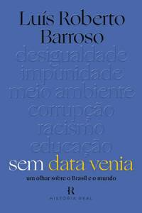 SEM DATA VENIA, de Luís Roberto Barroso (Editora Intrínseca, 272 páginas, 44,90 reais) -