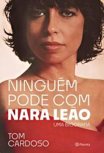 LIVRO - Ninguém pode com Nara Leão: Uma biografia, de Tom Cardoso (Planeta; 240 páginas; 49,90 reais e 30,90 reais em e-book) -