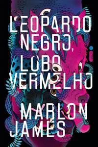 LEOPARDO NEGRO, LOBO VERMELHO - De Marlon James (tradução de André Czarnobai; Intrínseca; 784 páginas; 99,99 reais e 69,90 em e-book) -