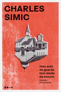 MEU ANJO DA GUARDA TEM MEDO DO ESCURO, de Charles Simic (tradução de Ricardo Rizzo; Todavia; 112 páginas; 59,90 reais e 36 reais em e-book) -