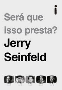 SERÁ QUE ISSO PRESTA?, de Jerry Seinfeld (tradução de Jaime Biaggio; Intrínseca, 480 páginas; 69,90 reais e 46,90 em e-book) -