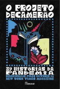 O PROJETO DECAMERÃO, de vários autores (tradução de Isabela Sampaio, Luisa Geisler, Rogerio W. Galindo e Simone Campos; Rocco; 336 páginas; 79,90 e 39,90 em e-book) -