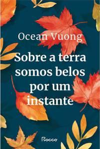 LIVRO - SOBRE A TERRA SOMOS BELOS POR UM INSTANTE, de Ocean Vuong (tradução de Rogerio W. Galindo; Rocco, 224 páginas; 59,90 reais e 29,90 reais em e-book) -