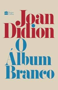 LIVRO - O álbum branco, de Joan Didion (tradução de Camila von Holdefer; HarperCollins Brasil; 256 páginas; 49,90 reais e 34,90 reais em e-book) -