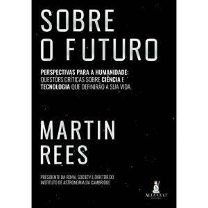 Sobre o Futuro: novo livro de Martin Rees analisa perspectivas para a Humanidade