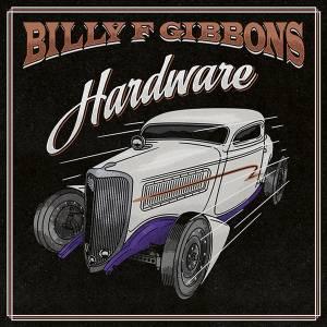 HARDWARE, de Billy F. Gibbons (Universal; disponível nas plataformas de streaming) -