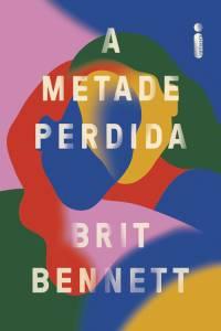 A METADE PERDIDA, de Brit Bennett (tradução de Thaís Britto; Intrínseca; 336 páginas; 54,90 reais e 36,90 reais em e-book) -