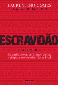 LIVRO - Escravidão — Volume II, de Laurentino Gomes (Globo Livros; 512 páginas; 59,90 reais e 39,90 em e-book) -