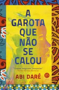 A GAROTA QUE NÃO SE CALOU, de Abi Daré (tradução de Nina Rizzi; Verus; 352 páginas; 59,90 reais e 37,70 em e-book) -