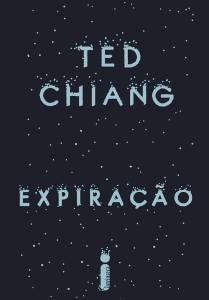 LIVRO - Expiração, de Ted Chiang (tradução de Braulio Tavares; Intrínseca; 416 páginas; 59,90 reais e 39,90 em e-book) -