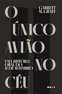 O ÚNICO AVIÃO NO CÉU, - de Garrett M. Graff (tradução de Julia Debassi e Érico Assis; Todavia; 560 páginas, 99,90 reais ou 54,90 reais o e-book)