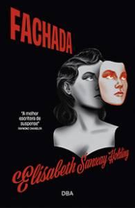 FACHADA, de Elisabeth Sanxay Holding (tradução de Stephanie Fernandes; DBA; 256 páginas; 59,90 reais e 44,90 em e-book) -
