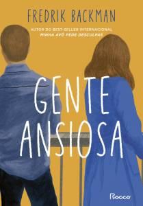 GENTE ANSIOSA, de Fredrik Backman (tradução de Maira Parula; Rocco; 368 páginas; 64,90 reais e 32,90 reais em e-book) -